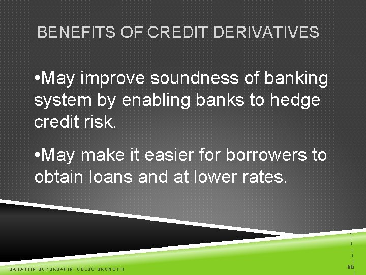 BENEFITS OF CREDIT DERIVATIVES • May improve soundness of banking system by enabling banks
