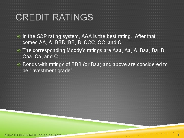 CREDIT RATINGS In the S&P rating system, AAA is the best rating. After that