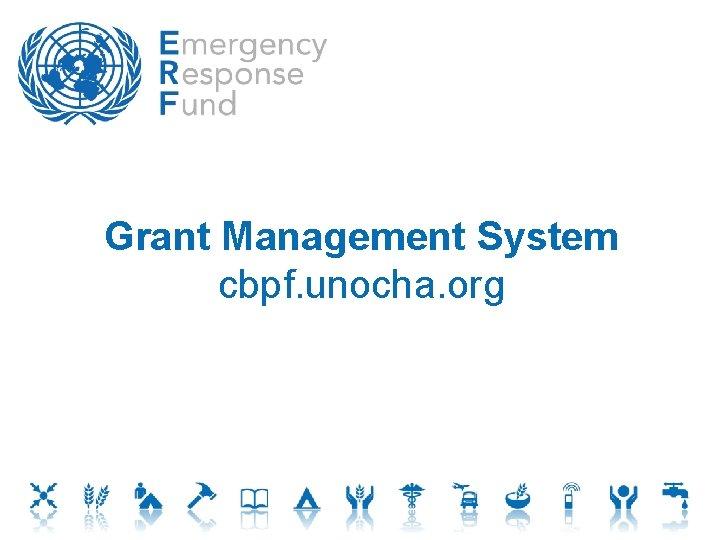 Grant Management System cbpf. unocha. org