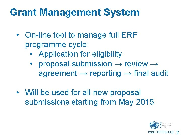Grant Management System • On-line tool to manage full ERF programme cycle: • Application