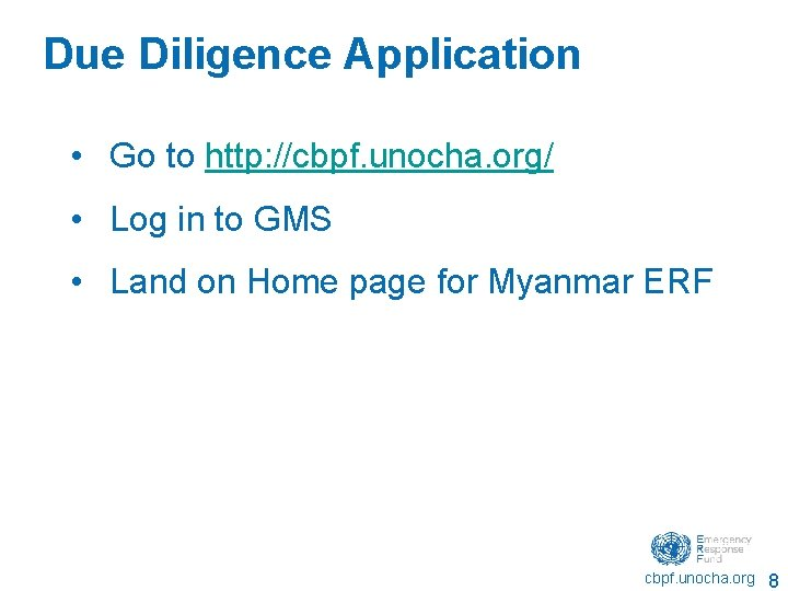 Due Diligence Application • Go to http: //cbpf. unocha. org/ • Log in to