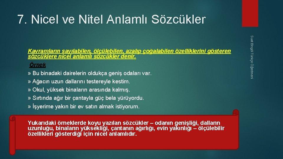 7. Nicel ve Nitel Anlamlı Sözcükler Yukarıdaki örneklerde koyu yazılan sözcükler – odanın genişliği,