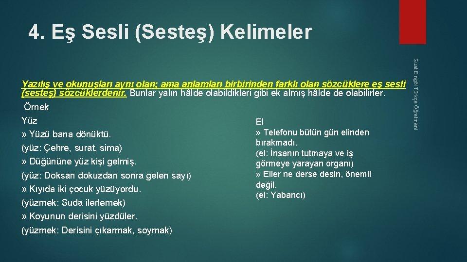 4. Eş Sesli (Sesteş) Kelimeler Suat Bingöl Türkçe Öğretmeni Yazılış ve okunuşları aynı olan;