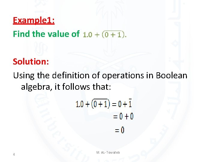 Example 1: Find the value of Solution: Using the definition of operations in Boolean