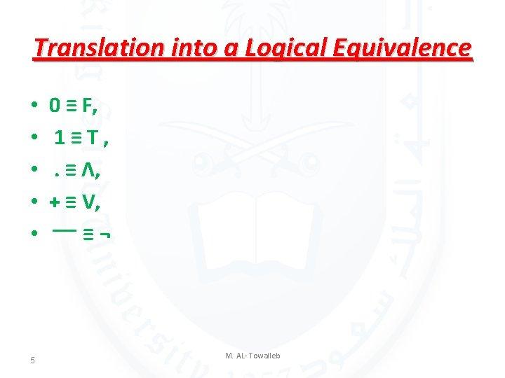Translation into a Logical Equivalence • • • 5 0 ≡ F, 1≡T, .
