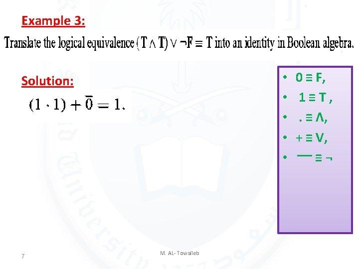 Example 3: • • • Solution: 7 M. AL- Towaileb 0 ≡ F, 1≡T,