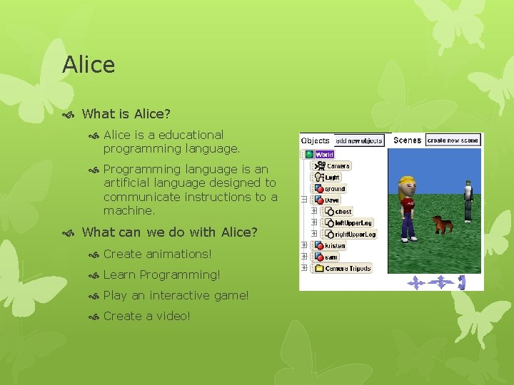 Alice What is Alice? Alice is a educational programming language. Programming language is an