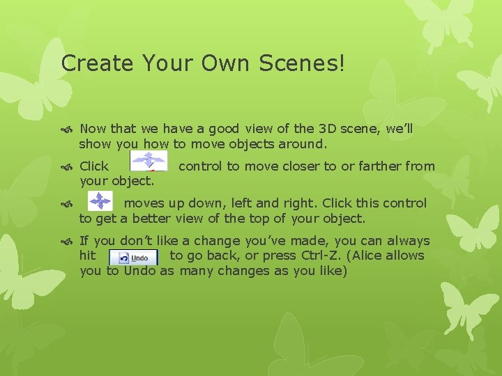 Create Your Own Scenes! Now that we have a good view of the 3