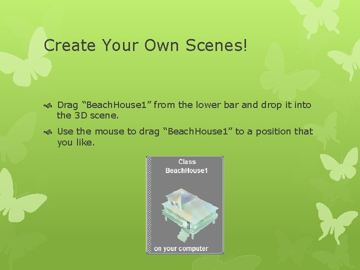 """Create Your Own Scenes! Drag """"Beach. House 1"""" from the lower bar and drop"""