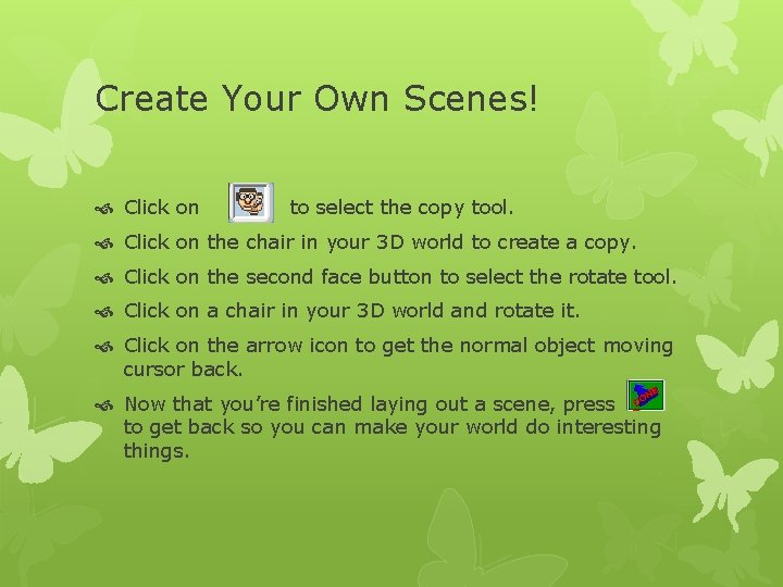 Create Your Own Scenes! Click on to select the copy tool. Click on the