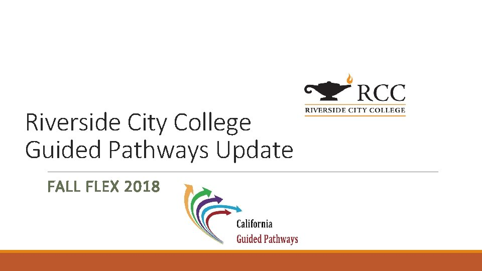 Riverside City College Guided Pathways Update FALL FLEX 2018