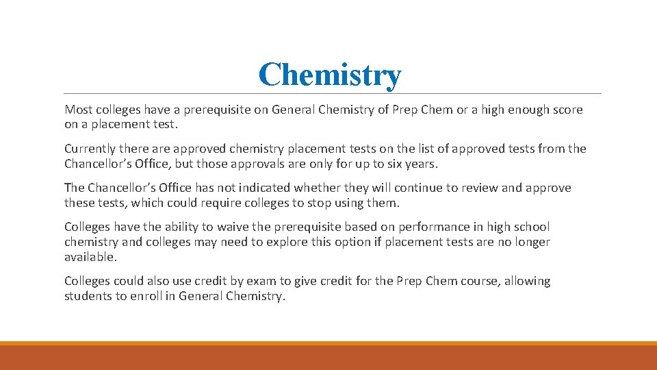 Chemistry Most colleges have a prerequisite on General Chemistry of Prep Chem or a