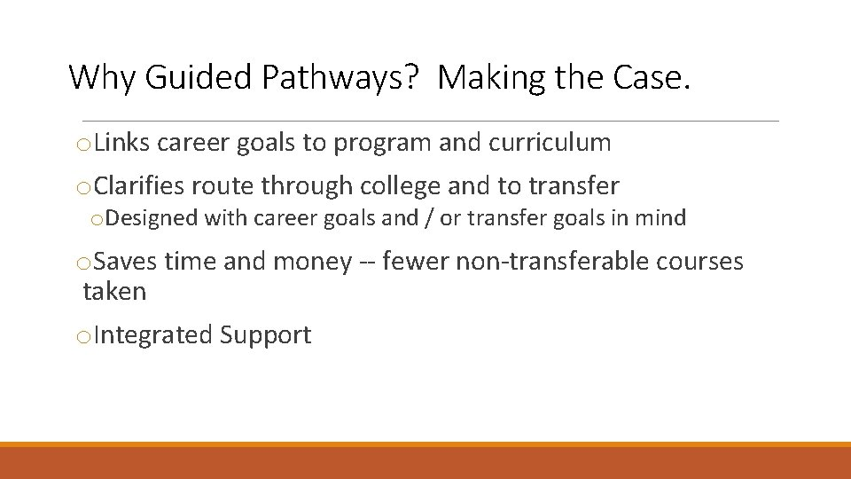 Why Guided Pathways? Making the Case. o. Links career goals to program and curriculum