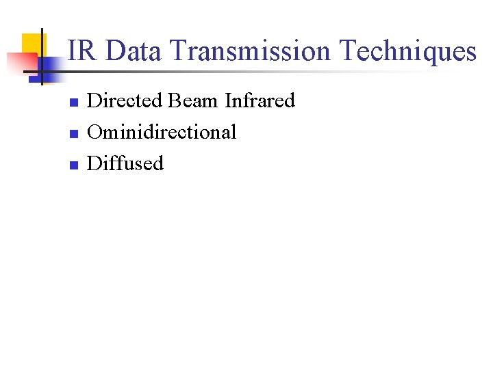 IR Data Transmission Techniques n n n Directed Beam Infrared Ominidirectional Diffused