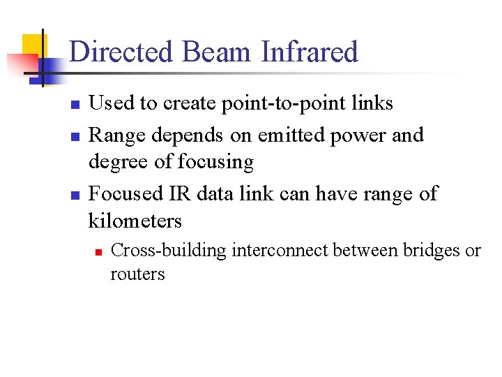 Directed Beam Infrared n n n Used to create point-to-point links Range depends on