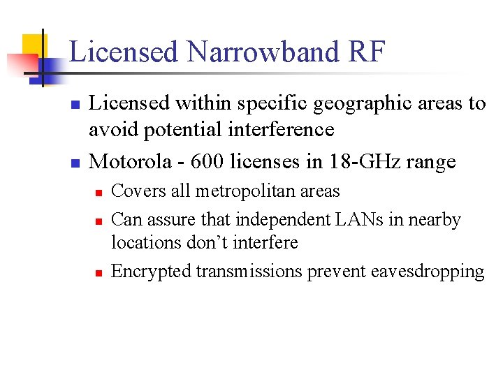 Licensed Narrowband RF n n Licensed within specific geographic areas to avoid potential interference