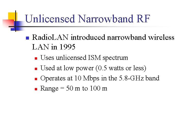 Unlicensed Narrowband RF n Radio. LAN introduced narrowband wireless LAN in 1995 n n