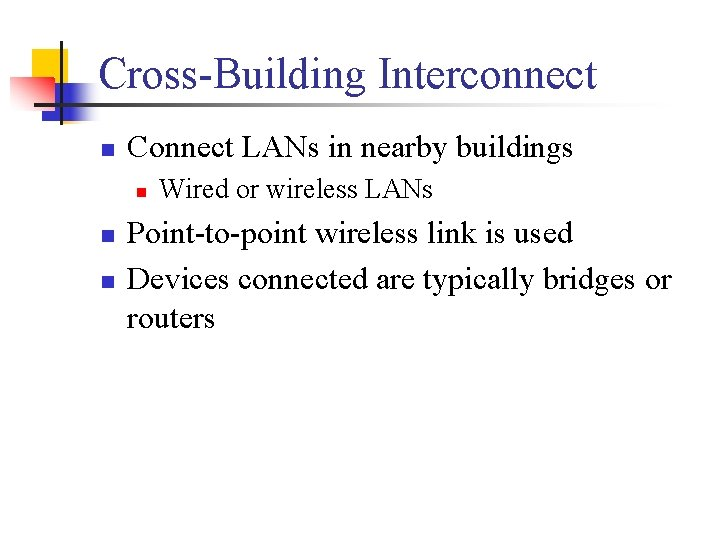 Cross-Building Interconnect n Connect LANs in nearby buildings n n n Wired or wireless