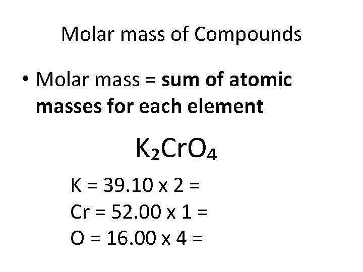 Molar mass of Compounds • Molar mass = sum of atomic masses for each