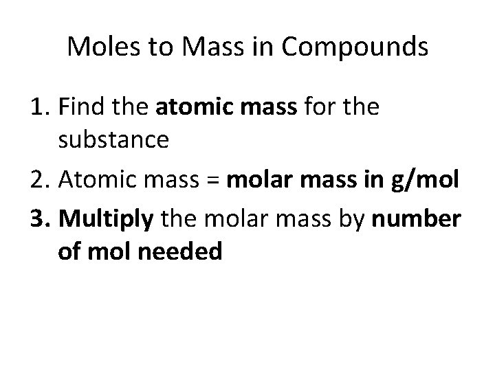 Moles to Mass in Compounds 1. Find the atomic mass for the substance 2.