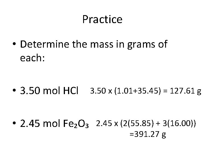 Practice • Determine the mass in grams of each: • 3. 50 mol HCl