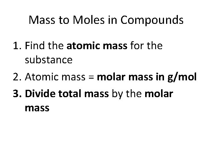 Mass to Moles in Compounds 1. Find the atomic mass for the substance 2.