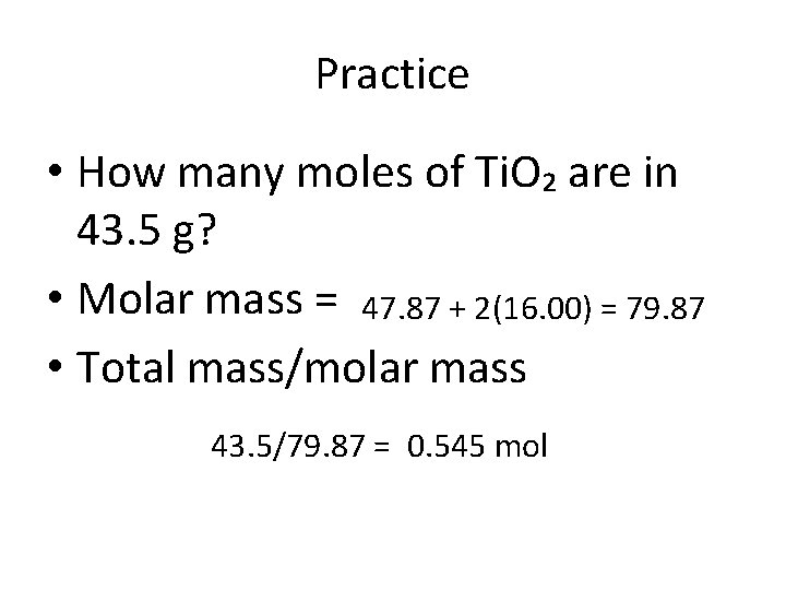 Practice • How many moles of Ti. O₂ are in 43. 5 g? •