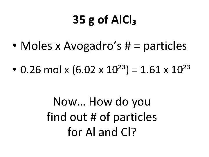 35 g of Al. Cl₃ • Moles x Avogadro's # = particles • 0.