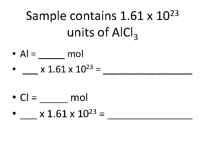 Sample contains 1. 61 x units of Al. Cl 3 23 10 • Al