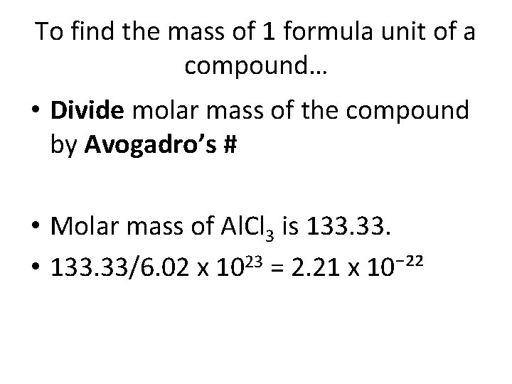 To find the mass of 1 formula unit of a compound… • Divide molar