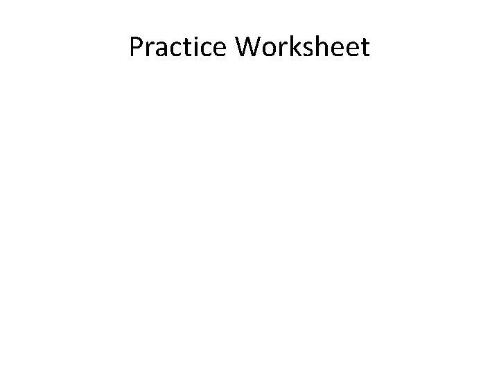 Practice Worksheet