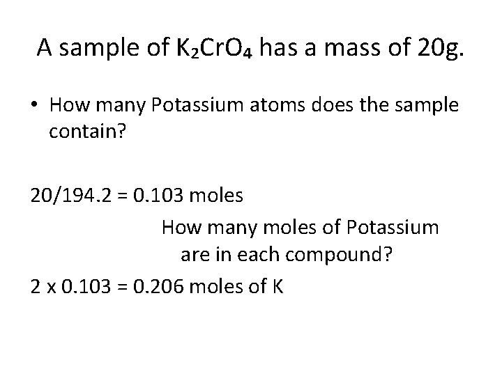 A sample of K₂Cr. O₄ has a mass of 20 g. • How many
