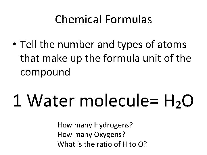Chemical Formulas • Tell the number and types of atoms that make up the