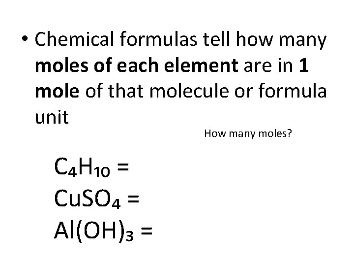 • Chemical formulas tell how many moles of each element are in 1