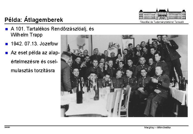 Példa: Átlagemberek n A 101. Tartalékos Rendőrzászlóalj, és Wilhelm Trapp n 1942. 07. 13.