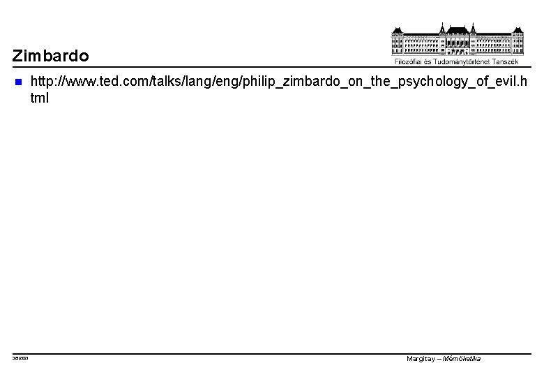 Zimbardo n 3/5/2021 http: //www. ted. com/talks/lang/eng/philip_zimbardo_on_the_psychology_of_evil. h tml Margitay – Mérnöketika