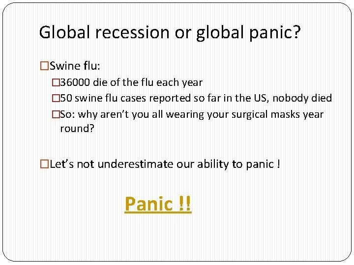 Global recession or global panic? �Swine flu: � 36000 die of the flu each