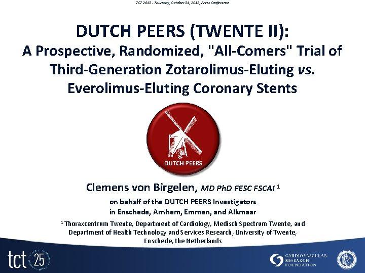 TCT 2013 - Thursday, October 31, 2013, Press Conference DUTCH PEERS (TWENTE II): A