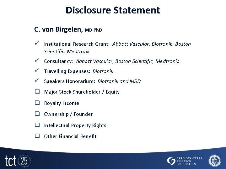 Disclosure Statement C. von Birgelen, MD Ph. D ü Institutional Research Grant: Abbott Vascular,
