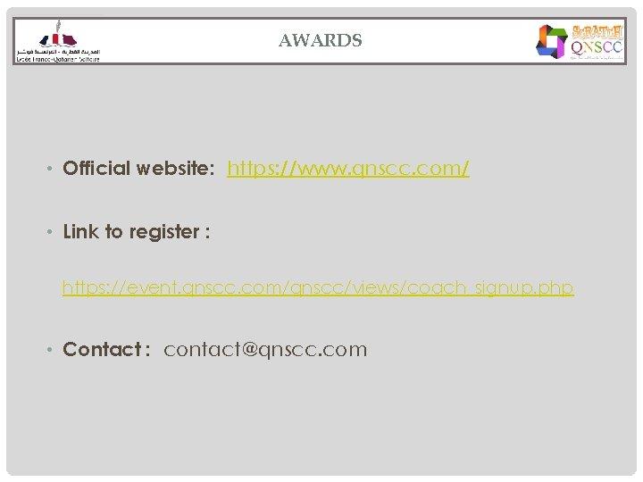 AWARDS • Official website: https: //www. qnscc. com/ • Link to register : https: