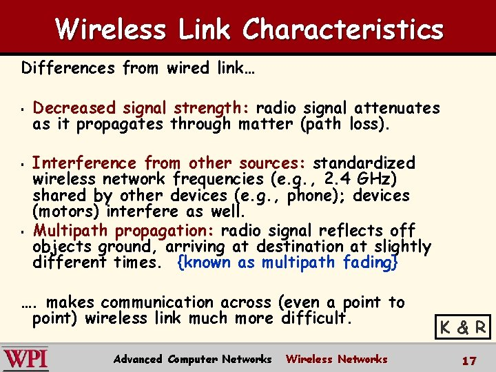 Wireless Link Characteristics Differences from wired link… § § § Decreased signal strength: radio