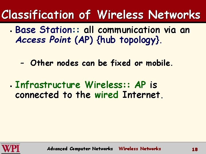 Classification of Wireless Networks § Base Station: : all communication via an Access Point