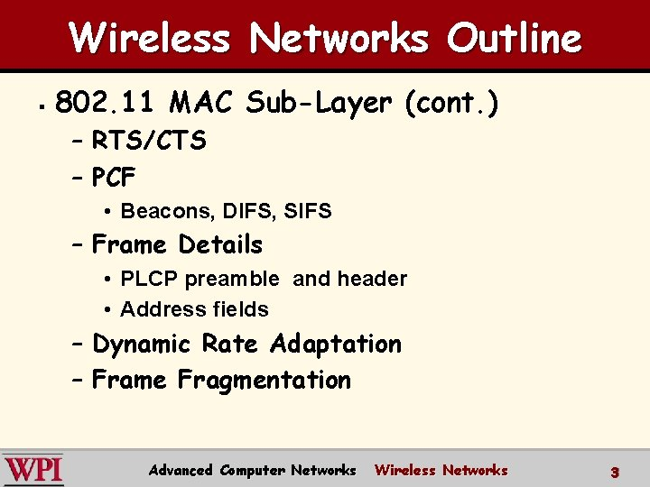 Wireless Networks Outline § 802. 11 MAC Sub-Layer (cont. ) – RTS/CTS – PCF