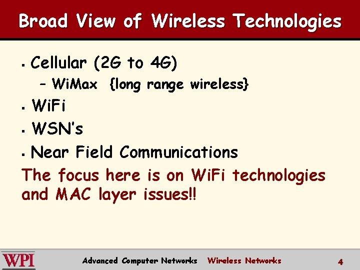 Broad View of Wireless Technologies § Cellular (2 G to 4 G) – Wi.