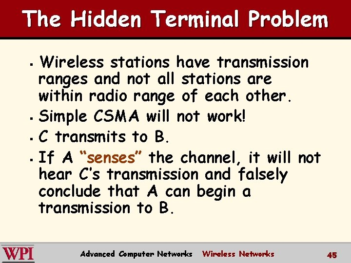 The Hidden Terminal Problem Wireless stations have transmission ranges and not all stations are