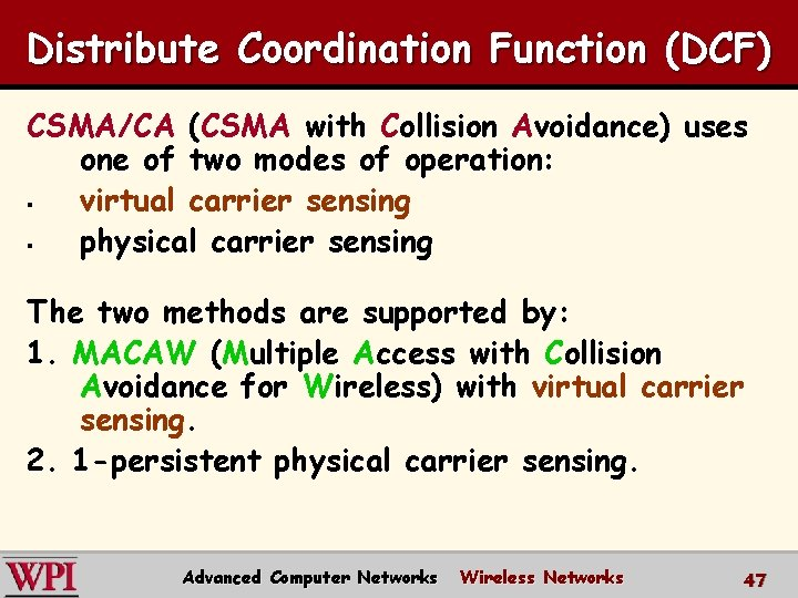 Distribute Coordination Function (DCF) CSMA/CA (CSMA with Collision Avoidance) uses one of two modes