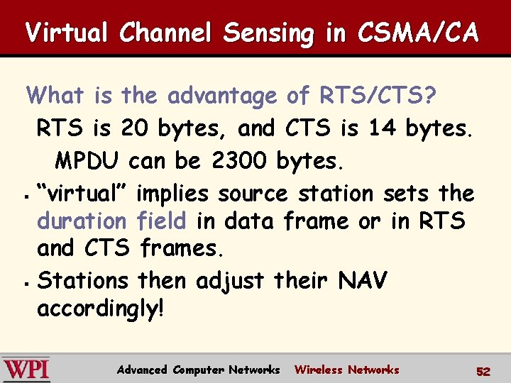 Virtual Channel Sensing in CSMA/CA What is the advantage of RTS/CTS? RTS is 20