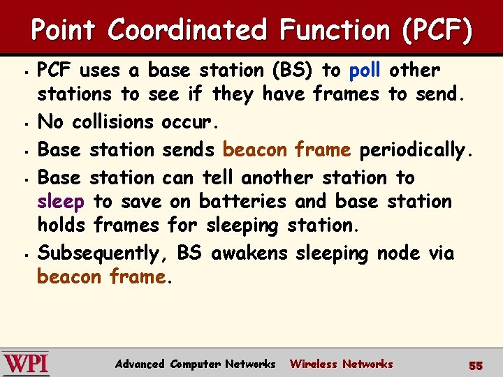 Point Coordinated Function (PCF) § § § PCF uses a base station (BS) to