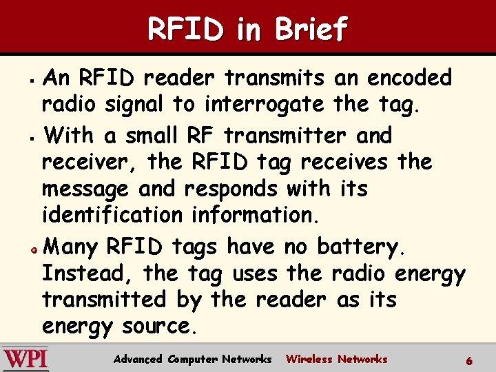 RFID in Brief An RFID reader transmits an encoded radio signal to interrogate the