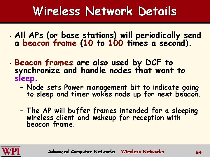 Wireless Network Details § § All APs (or base stations) will periodically send a